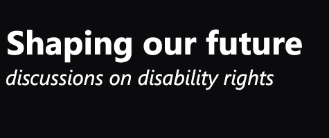 Shaping our future: discussions on disability rights